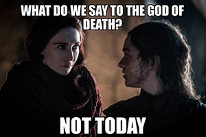 "Meme of two women from Game of Thrones that says, ""What to we say to the god of death? Not today."""