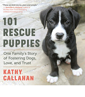 Cover of the book, 101 Rescue Puppies: One Family's Story Of Fostering Dogs, Love and Trust
