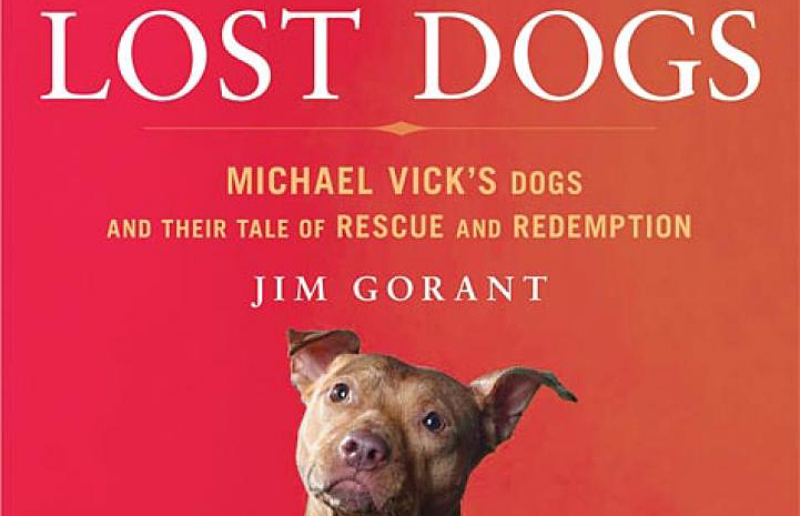 The Lost Dogs: Michael's Vick's Dogs and their Tale of Rescue and Redemption